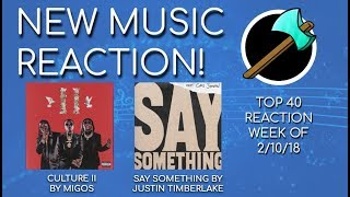 """TOP 40 REACTION (02-10-18): """"Culture II"""" by Migos, """"Say Something"""" by Justin Timberlake, and MORE!"""