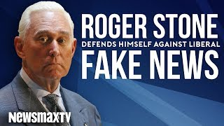 Roger Stone Defends Himself Against Liberal Fake News
