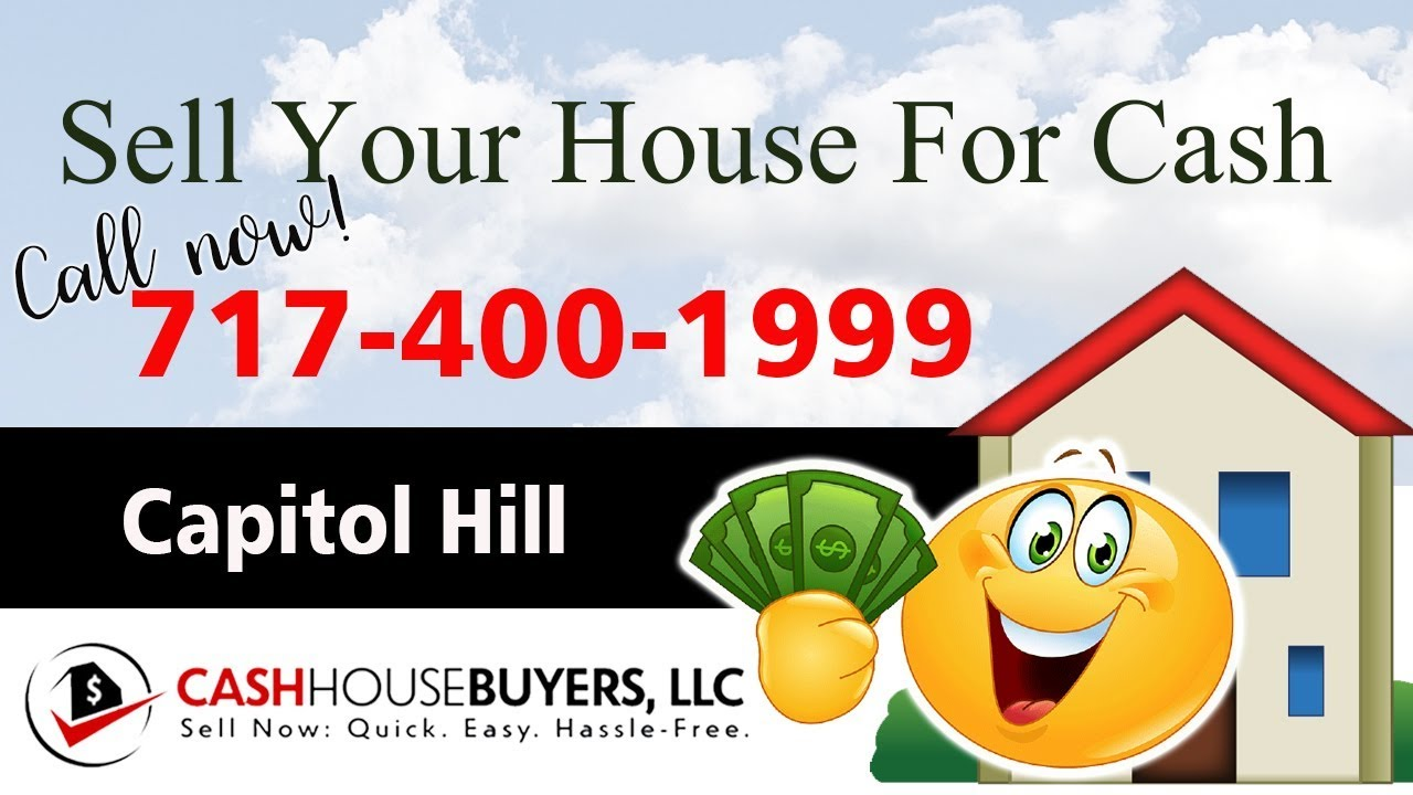 SELL YOUR HOUSE FAST FOR CASH Capitol Hill Washington DC   CALL 7174001999   We Buy Houses