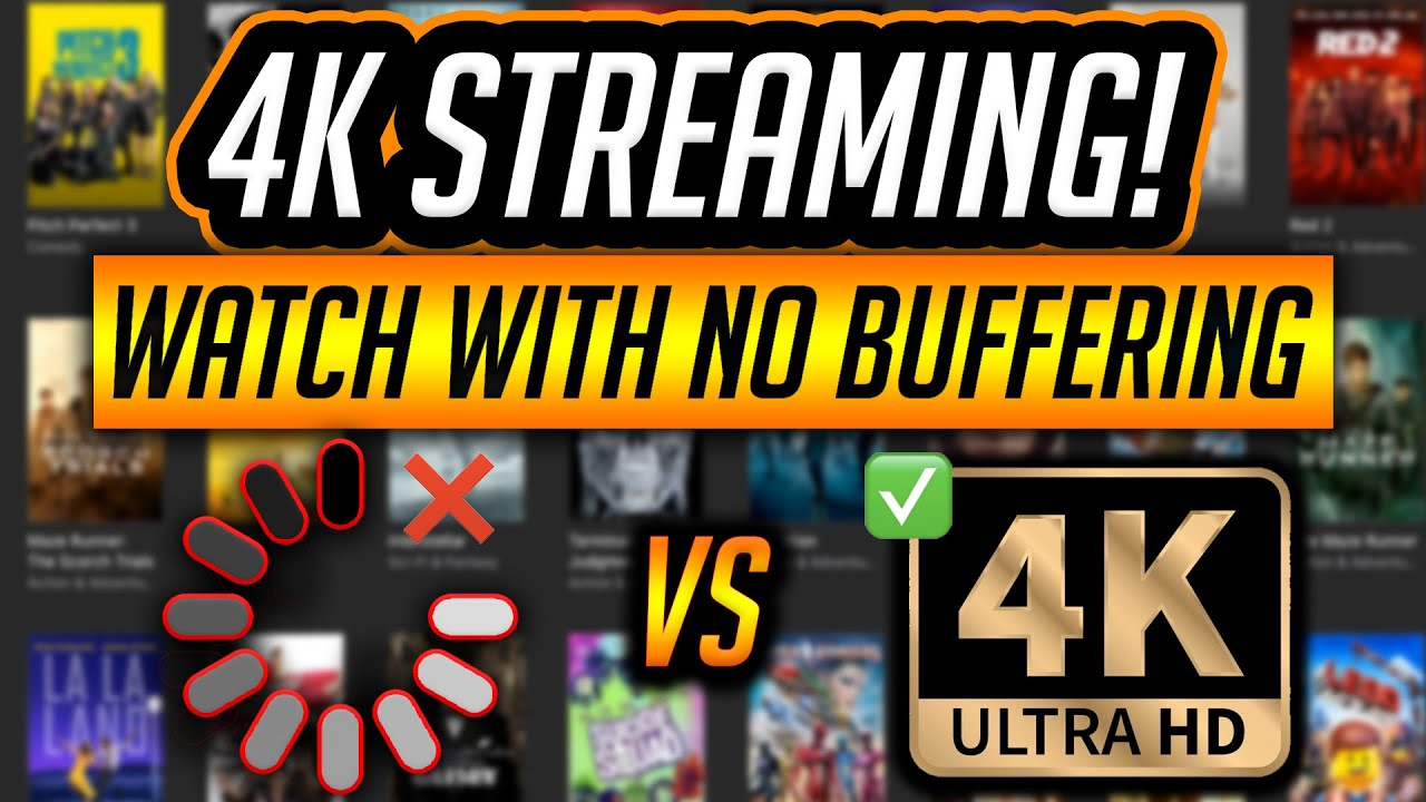 4K STREAMING ON ANY DEVICE WITH NO BUFFERING!