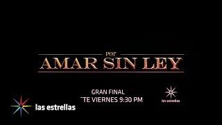 Por amar sin ley II: ¡GRAN FINAL! | Este Viernes 9:30PM #ConLasEstrellas