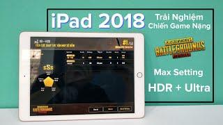 iPad 2018 - Trải Nghiệm Game Nặng PUBG Mobile Max Setting - HDR + Ultra Không Giật LAG ?
