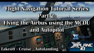 Flying the Airbus using the MCDU and Autopilot - Tutorial Series Part 2 (X-plane 10)