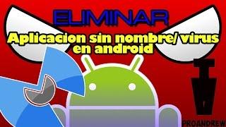 Eliminar aplicación sin nombre | Quitar Virus en android sin formateo