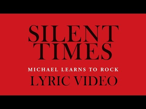 Michael Learns To Rock - Silent Times [Lyric Video]