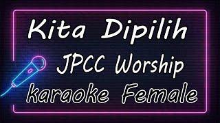 Kita Dipilih - JPCC Worship ( KARAOKE HQ Audio )