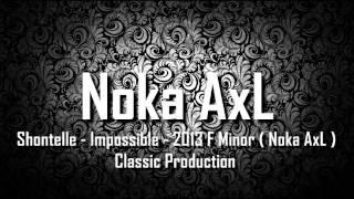 [ Breakbeat Remix ] Shontelle - Impossible - 2013 F Minor ( Noka AxL ) Classic Production
