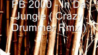 PB 2000 - In Da Jungle ( Crazy Drummer Rmx )