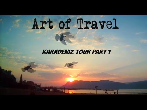 Art of Travel - Karadeniz Tour [part 1]