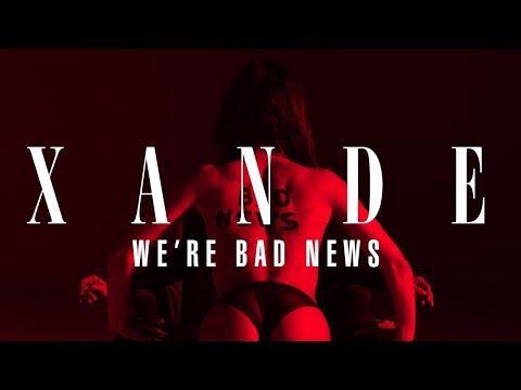 XANDE - We're Bad News