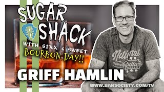 Ep. 1 SUGAR SHACK Show with Griff Hamlin on BOURBON DAY!
