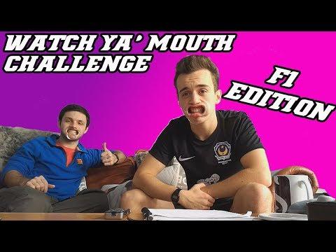 WATCH YA' MOUTH CHALLENGE - F1 EDITION