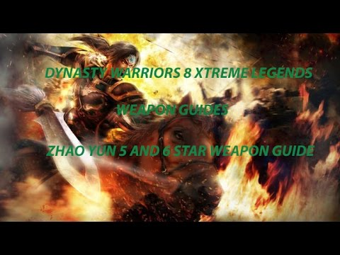 Dynasty Warriors 8 Xtreme Legends - Zhao Yun 5th and 6th Weapon Guide