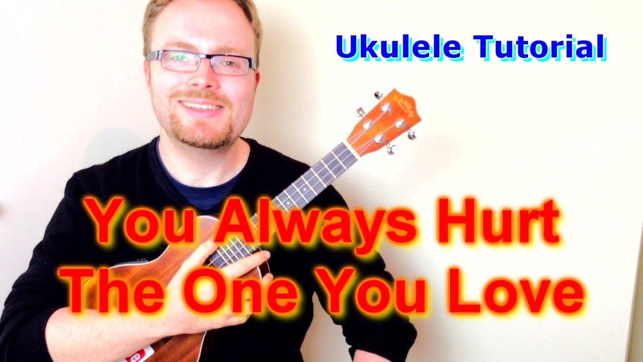 You Always Hurt One You Love Ukulele Tabs