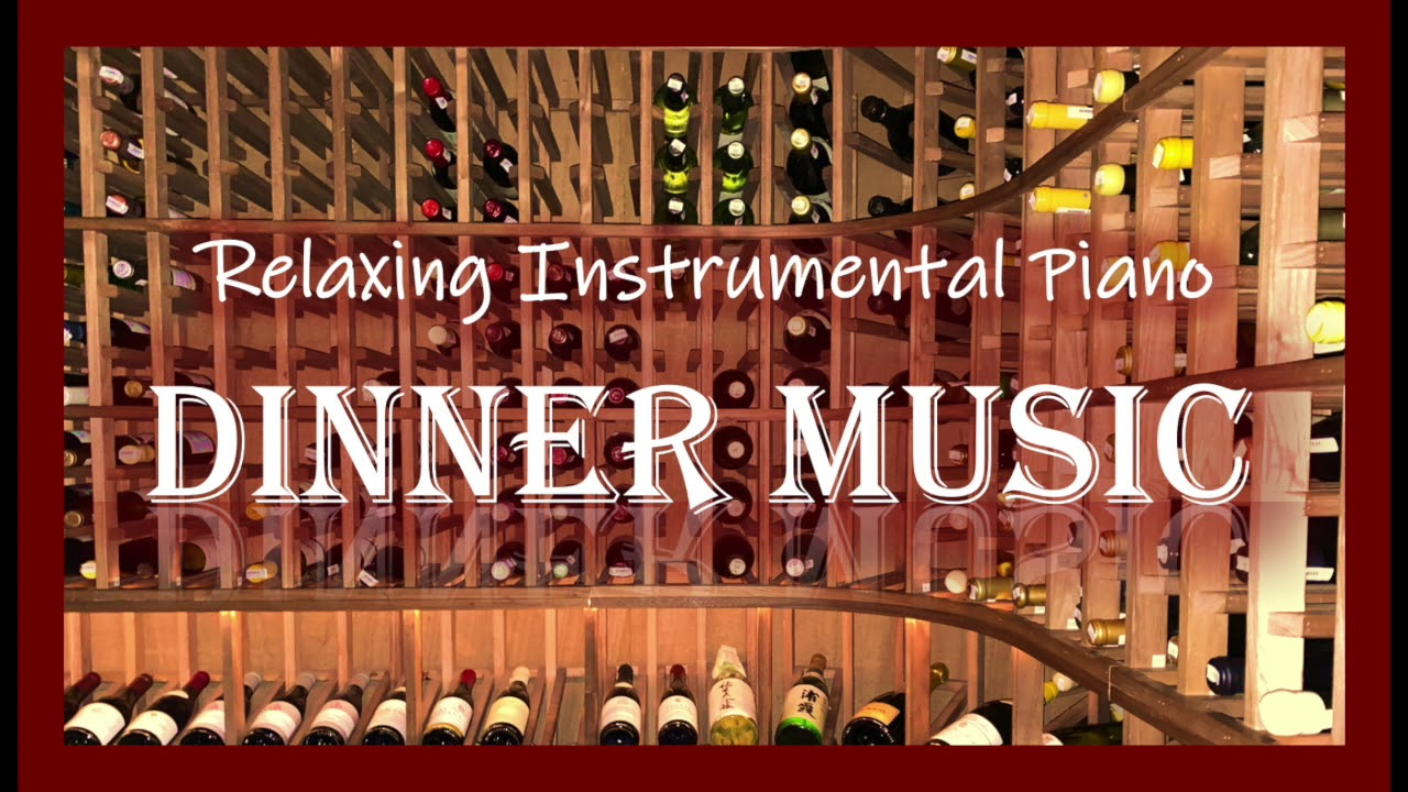 Relaxing Instrumental Piano Dinner Music Youtube