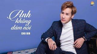 Anh Không Dám Nói - Chu Bin [ Lyrics ]