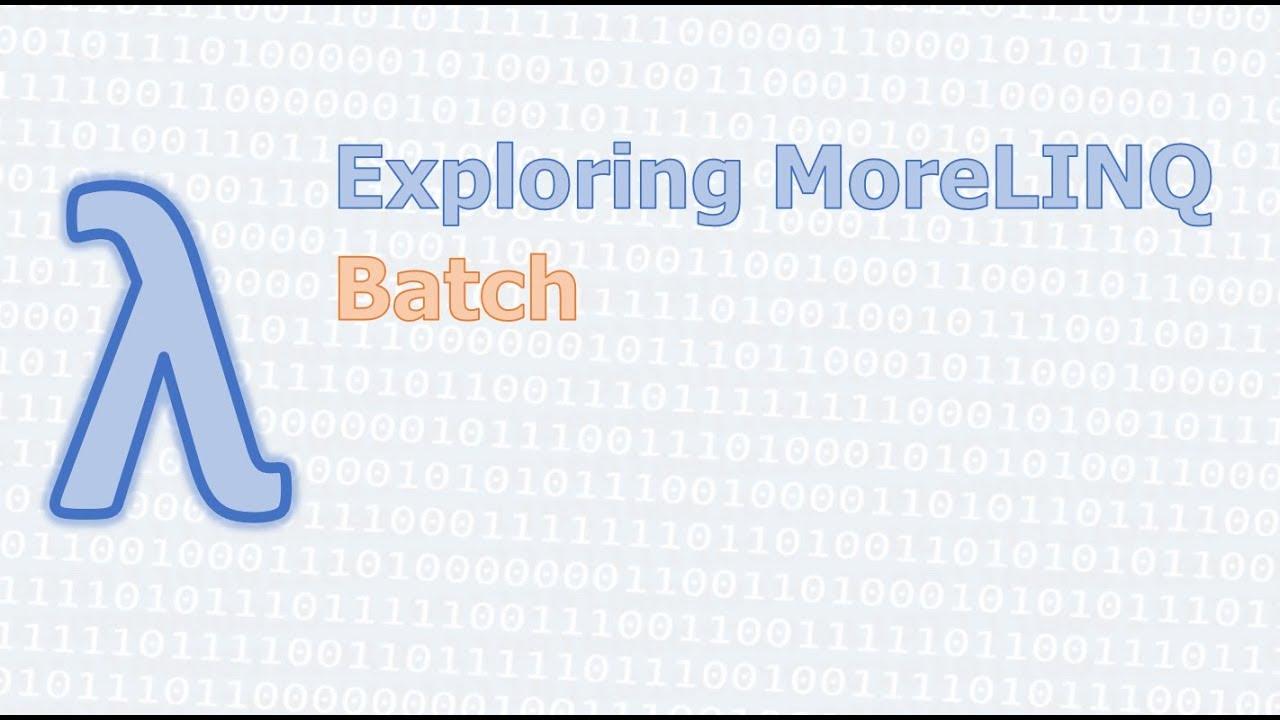 Exploring MoreLINQ Part 7 - Batching