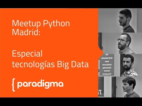 Paradigma Digital - [Meetup] Python Madrid. Especial tecnologías Big Data