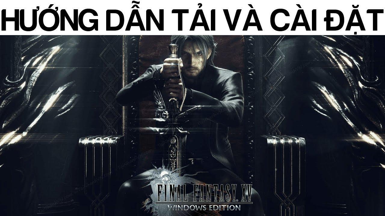 Hướng dẫn tải và cài đặt Final Fantasy XV Windows Edition thành công