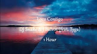 DJ Snake, J. Balvin, Tyga - Loco Contigo (1 Hour)