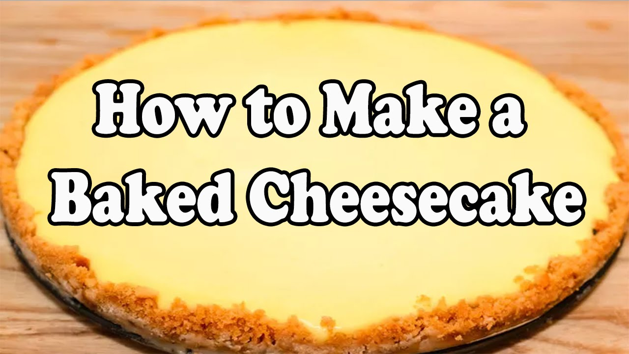 How To Make A Baked Cheesecake Simple Baked Cheesecake Recipe