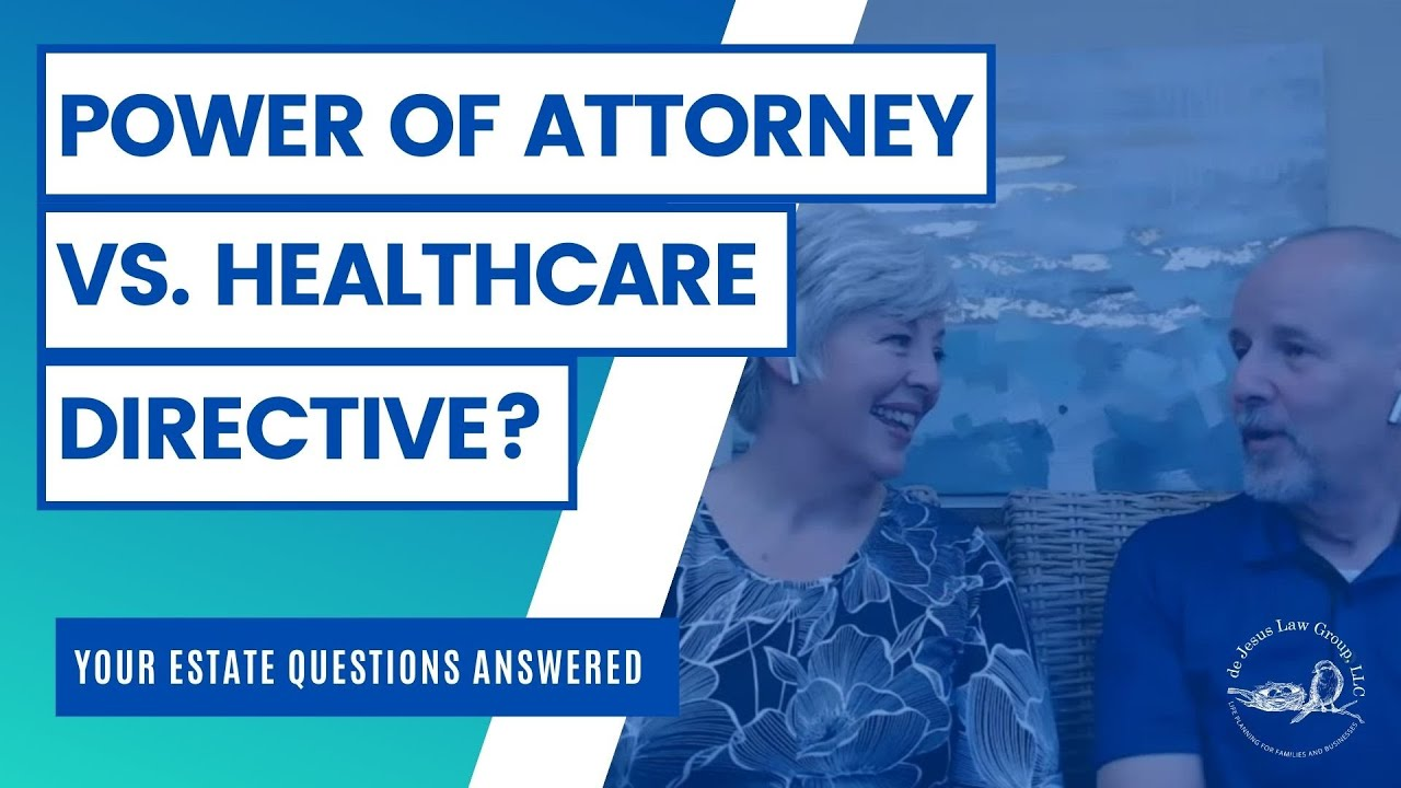 What's the difference between a power of attorney and healthcare directive?