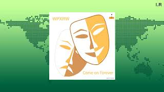 WPXRW - Come on Forever (Release from IMPULSIVITY RECORDS)