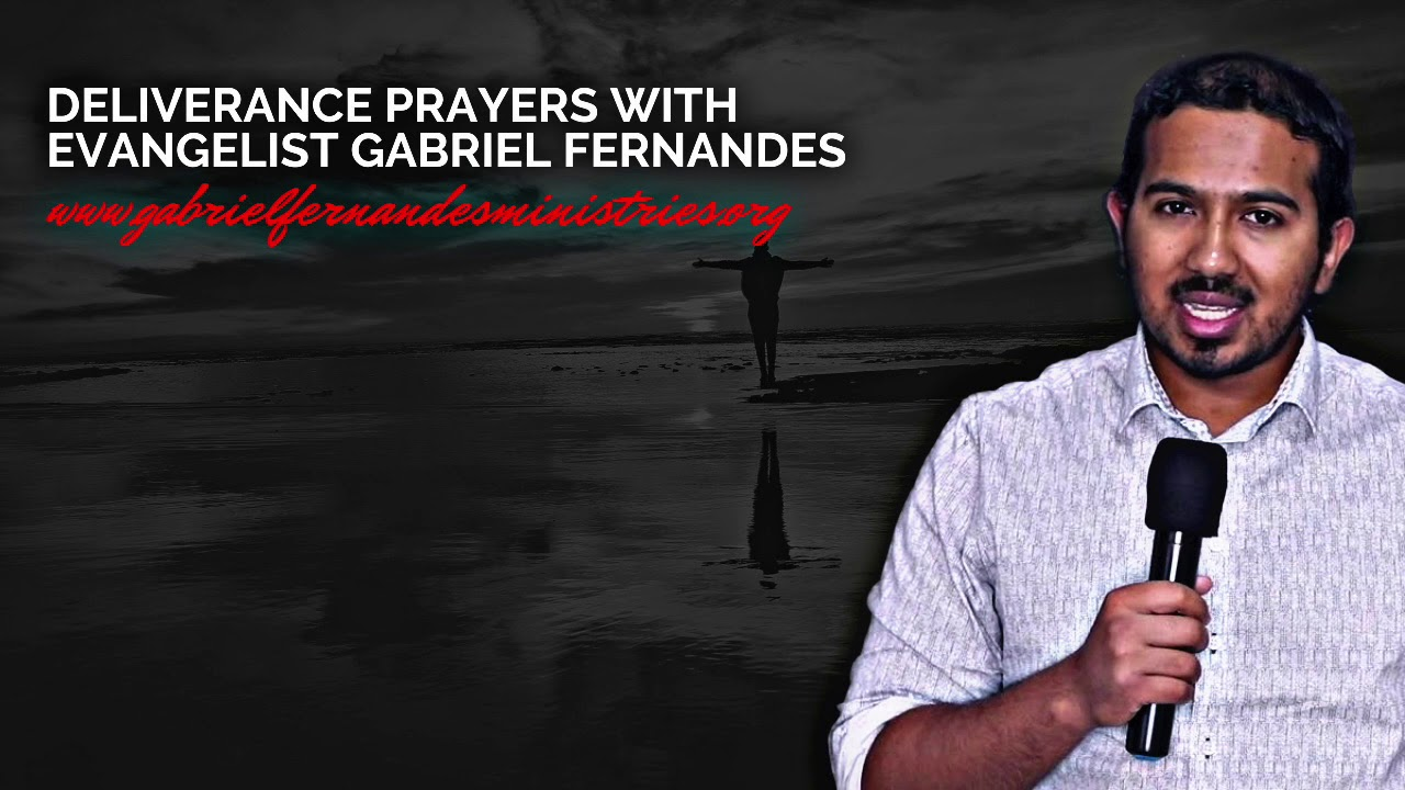 MIGHTY DELIVERANCE PRAYERS WITH EVANGELIST GABRIEL FERNANDES