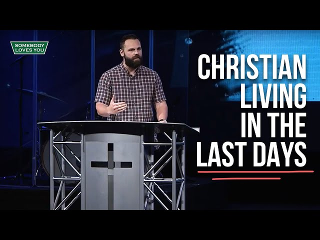 Christian Living in the Last Days // Wednesday Night Service