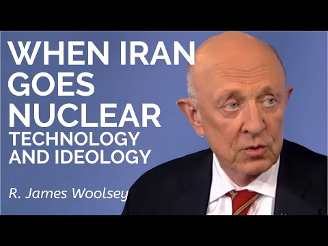CIA Director James Woolsey: When Iran Goes Nuclear: Technology and Ideology