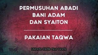 Ustadz Didik Nur Haris - Permusuhan Abadi Bani Adam dan Syaiton (QS 7: ayat 24,25 &26)