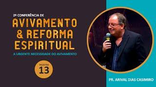 2ª Conferência de Avivamento e Reforma Espiritual - Palestra 13 - Pr Arival Dias Casimiro