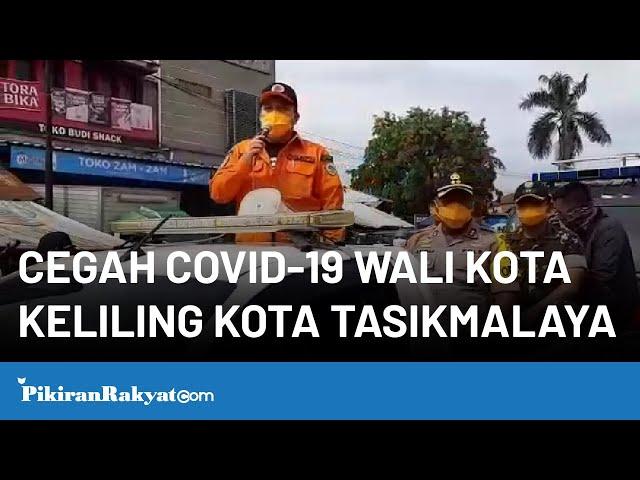 Cegah COVID-19 Wali Kota Keliling Kota Tasikmalaya
