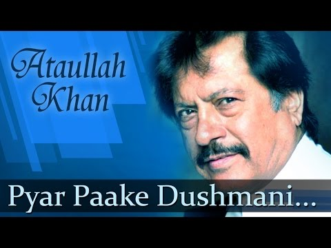 Pyar Paake Dushmani (HD) -  Ataullah Khan Songs - Top Ghazal Songs