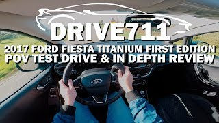 2017 FORD FIESTA TITANIUM FIRST EDITION POV TEST DRIVE BY DRIVE711