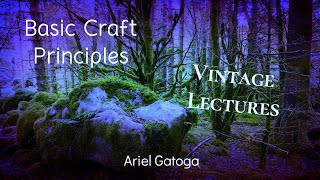 Basic Craft Principles--A Vintage Lecture by Ariel Gatoga