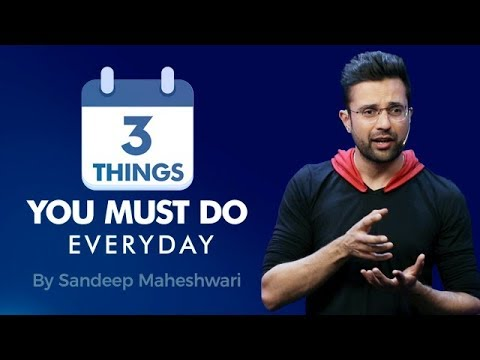 3 Things You Must Do Everyday – By Sandeep Maheshwari