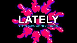 dying in designer - Lately