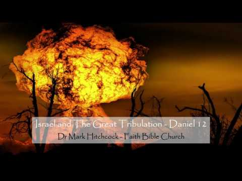 Israel and The Great Tribulation - Daniel 12 - Dr Mark Hitchcock