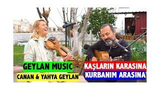 Canan  Yahya Geylan - KAŞLARI KARASINA (Akustik Performans) - GEYLAN MUSIC - (Cover)