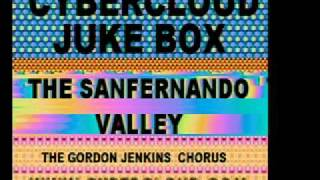 CYBERCLOUD JUKE BOX  ... THE SAN FERNADO  VALLEY....GORDON JENKINS CHORUS