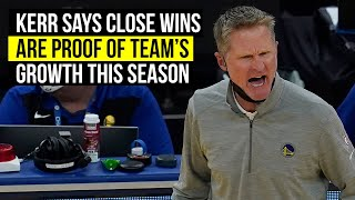 Kerr says Warriors showing growth by winning close games