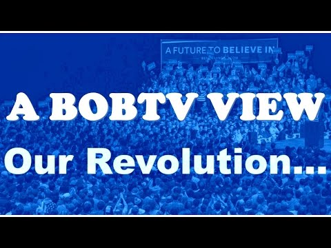 THE BOBTV VIEW OF OUR REVOLUTION
