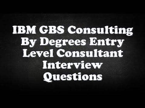 IBM GBS Consulting By Degrees Entry Level Consultant Interview Questions