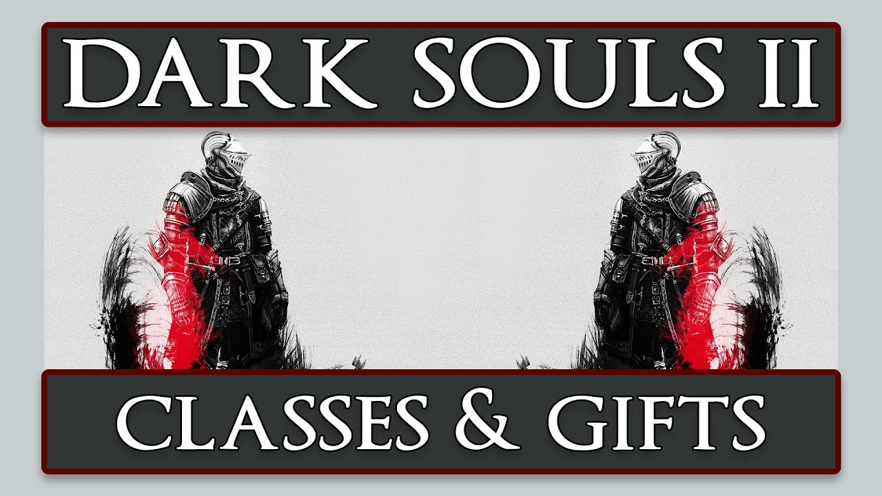 Dark Souls 2: In Depth Class Guide & Beginner Gift Details - YouTube