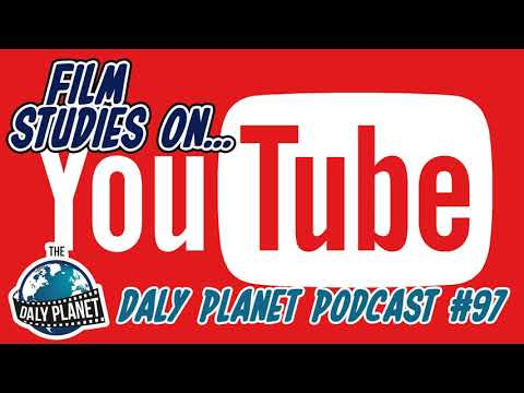 The Daly Planet Podcast - 97: Film Studies on YouTube