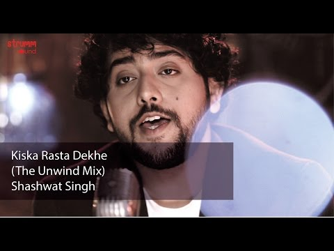 Kiska Rasta Dekhe (The Unwind Mix) by Shashwat Singh