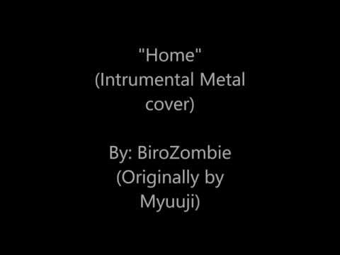 """Home"" Instrumental Metal Cover (originally By Myuuji)"
