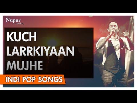 Kuch Larkiyaan Mujhe - Sajjad Ali | Popular Hindi Song | Nupur Audio