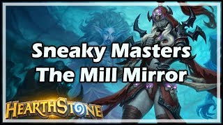 [Hearthstone] Sneaky Masters, The Mill Mirror